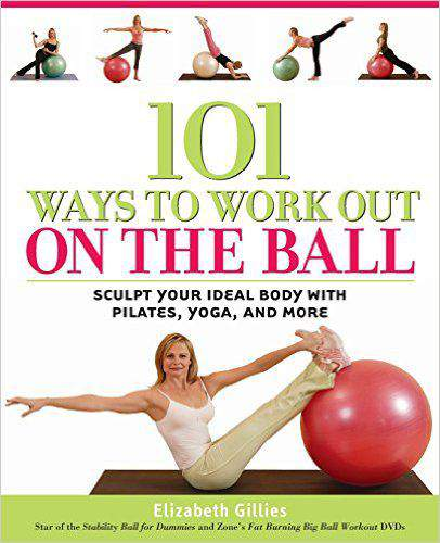 101 Ways To Work Out On The Ball Sculpt Your Ideal Body With