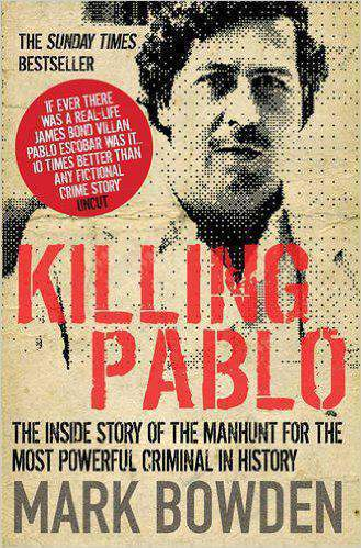 Killing Pablo: the Hunt for the Richest Most Powerful Criminal in History