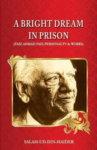 A Bright Dream in Prison: Faiz Ahmad Faiz  Personalty & Works