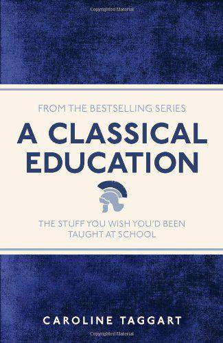 A Classical Education The Stuff You Wish Youd Been Taught At School