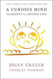 A Curious Mind The Secret to a Bigger Life