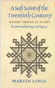 A Sufi Saint of the Twentieth Century: Shaikh Ahmad al-Alawi: His Spiritual Heritage and Legacy by Martin Lings (1971-05-03)