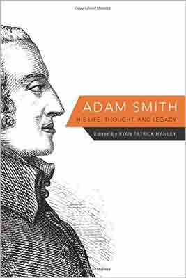 Adam Smith: His Life Thought and Legacy