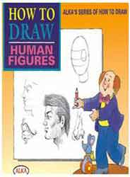 Alka Series Of How To Draw How To Draw Human Figures