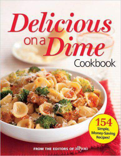 All You Delicious on a Dime 154 Simple, MoneySaving Recipes