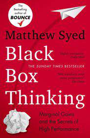 Black Box Thinking Marginal Gains and the Secrets of High Performance