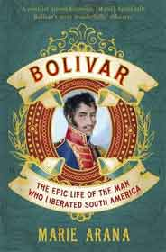 Bolivar The Epic Life of the Man Who Liberated South America