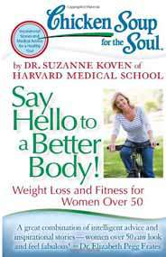 Chicken Soup for the Soul Say Hello to a Better Body! Weight Loss and Fitness for Women Over 50