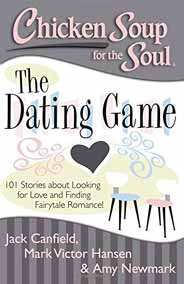 Chicken Soup for the Soul The Dating Game 101 Stories about Looking for Love and Finding Fairytale Romance