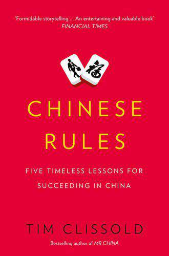 Chinese Rules Five Timeless Lessons for Succeeding in China