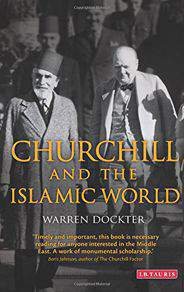 Churchill and the Islamic World Orientalism Empire and Diplomacy in the Middle East International Library of Twentieth Century History