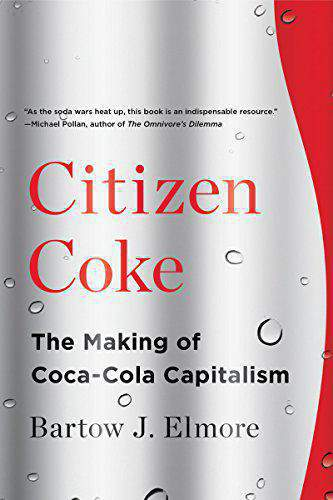 Citizen Coke The Making of Coca Cola Capitalism