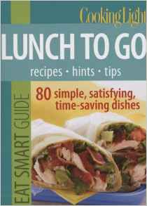 Cooking Light Eat Smart GuideLunch to Go 80 Simple Satisfying Timesaving Recipes