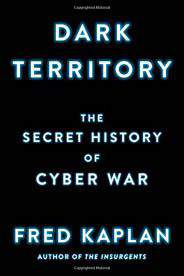 Dark Territory The Secret History of Cyber War