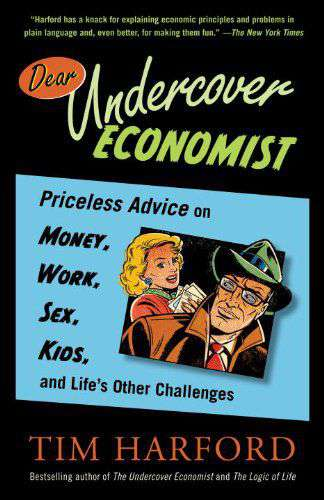 Dear Undercover Economist: Priceless Advice on Money Work Sex Kids and Lifes Other Challenges