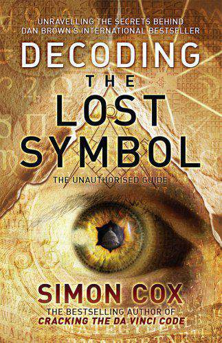 Decoding the Lost Symbol: Unravelling the Secrets Behind Dan Browns International Bestseller: The Unauthorised Guide