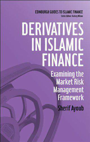 Derivatives in Islamic Finance: Examining the Market Risk Management Framework (Edinburgh Guides to Islamic Finance)