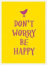 Don`t Worry Be Happy  -