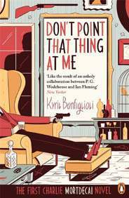 Dont Point That Thing at me: The First Charlie Mortdecai Novel Mortdecai Trilogy 1