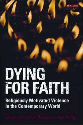 Dying For Faith Religiously Motivated Violence In The Contemporary