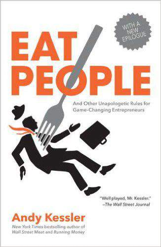 Eat People: And Other Unapologetic Rules For Game Changing Entrepreneurs