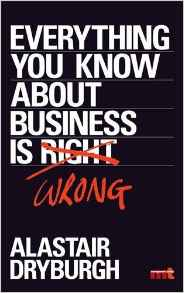 Everything You Know About Busineis Wrong How to Unstick Your Thinking and Upgrade Your Rules of Thumb