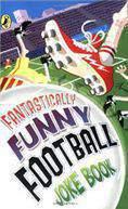 Fantastically Funny Football Joke Book