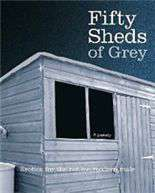 Fifty Sheds of Grey: A Parody: Erotica for the nottoomodern male
