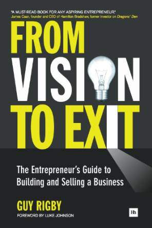 From Vision to Exit The Entrepreneurs Guide to Building and Selling a Business