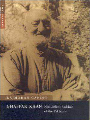 Ghaffar Khan: Non Violent Badshah of the Pakhtuns