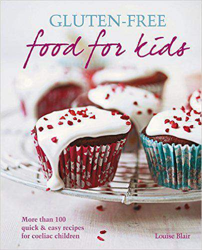 Glutenfree Food for Kids More than 100 quick and easy recipes for coeliac children