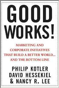 Good Works!: Marketing and Corporate Initiatives that Build a Better Worldand the Bottom Line