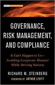 Governance Risk Management And Compliance: It Cant Happen to Us Avoiding Corporate Disaster While Driving Success Wiley Corporate F&A