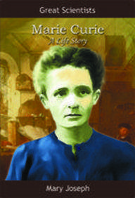 Great Scientists Marie Curie A Life Story