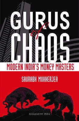 Gurus of Chaos: Modern Indias Money Masters : Modern Indias Money Masters