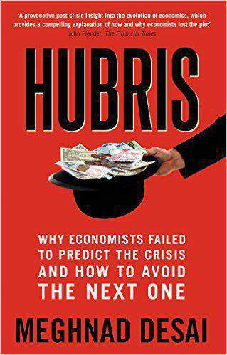 Hubris Why Economists Fled to Predict the Crisis and How to Avoid the Next One