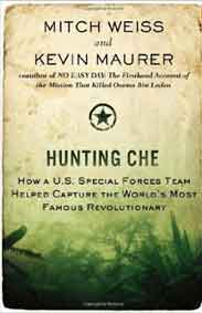 Hunting Che: How A US Special Forces Team Helped Capture the Worlds Most Famous Revolutionary
