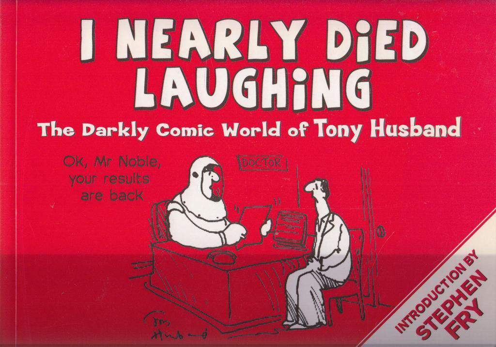 I Nearly Died Laughing The Darkly Comic World of Tony Husband by Tony Husband Art and Artists Book