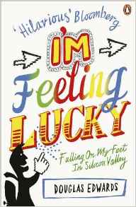 Im Feeling Lucky: Falling On My Feet in Silicon Valley -