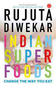 Indian Superfoods Think Local Not Lowcal