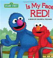 Is My Face Red Sesame Street A Book of Colorful Feelings