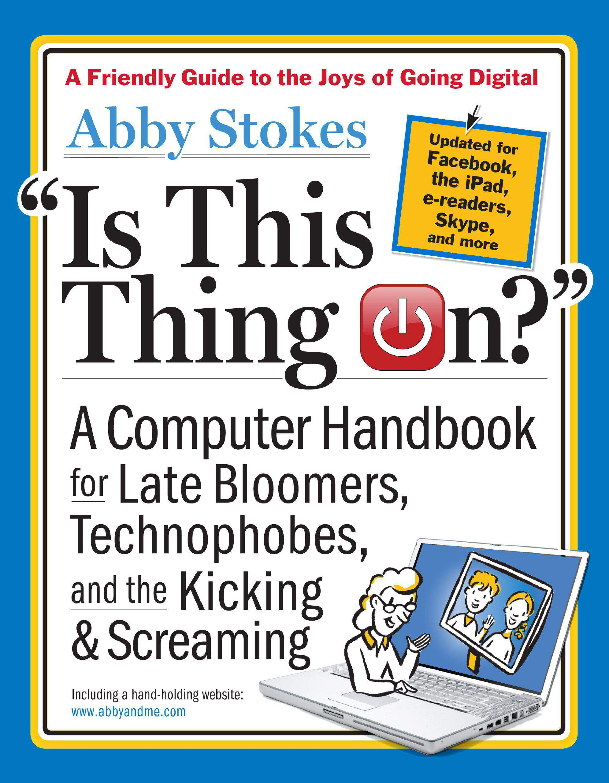 Is This Thing On? A Computer Handbook for Late Bloomers, Technophobes, and the Kicking and Screaming