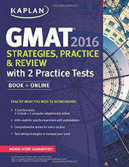 Kaplan GMAT 2016 Strategies Practice and Review with 2 Practice Tests