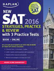 Kaplan SAT 2016 Strategies Practice and Review with 3 Practice Tests