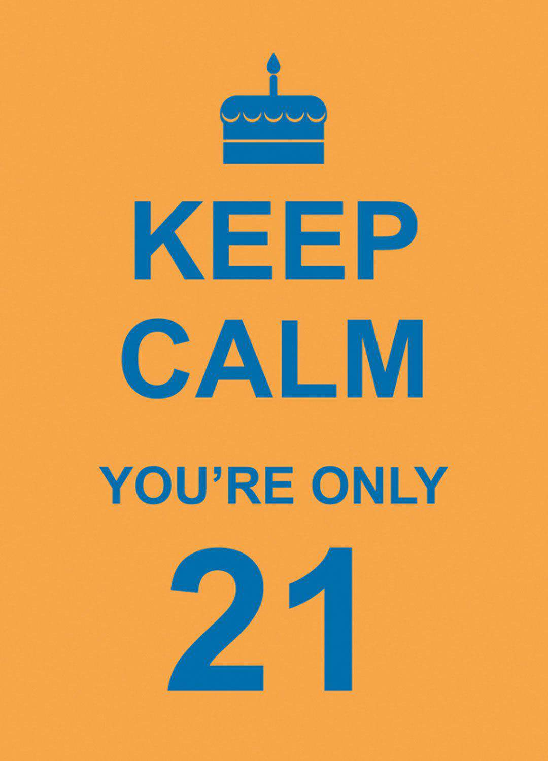 Keep Calm Youre Only 21