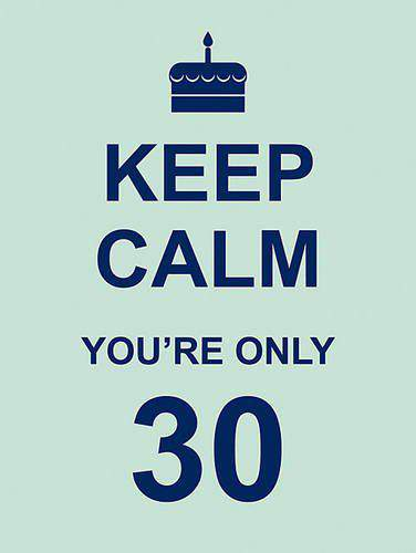 Keep Calm Youre Only 30