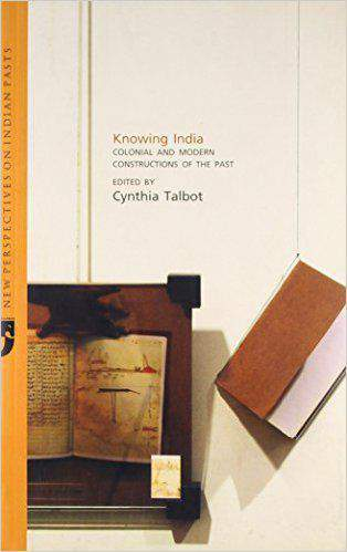 Knowing India: Colonial and Modern Constructions of the Past