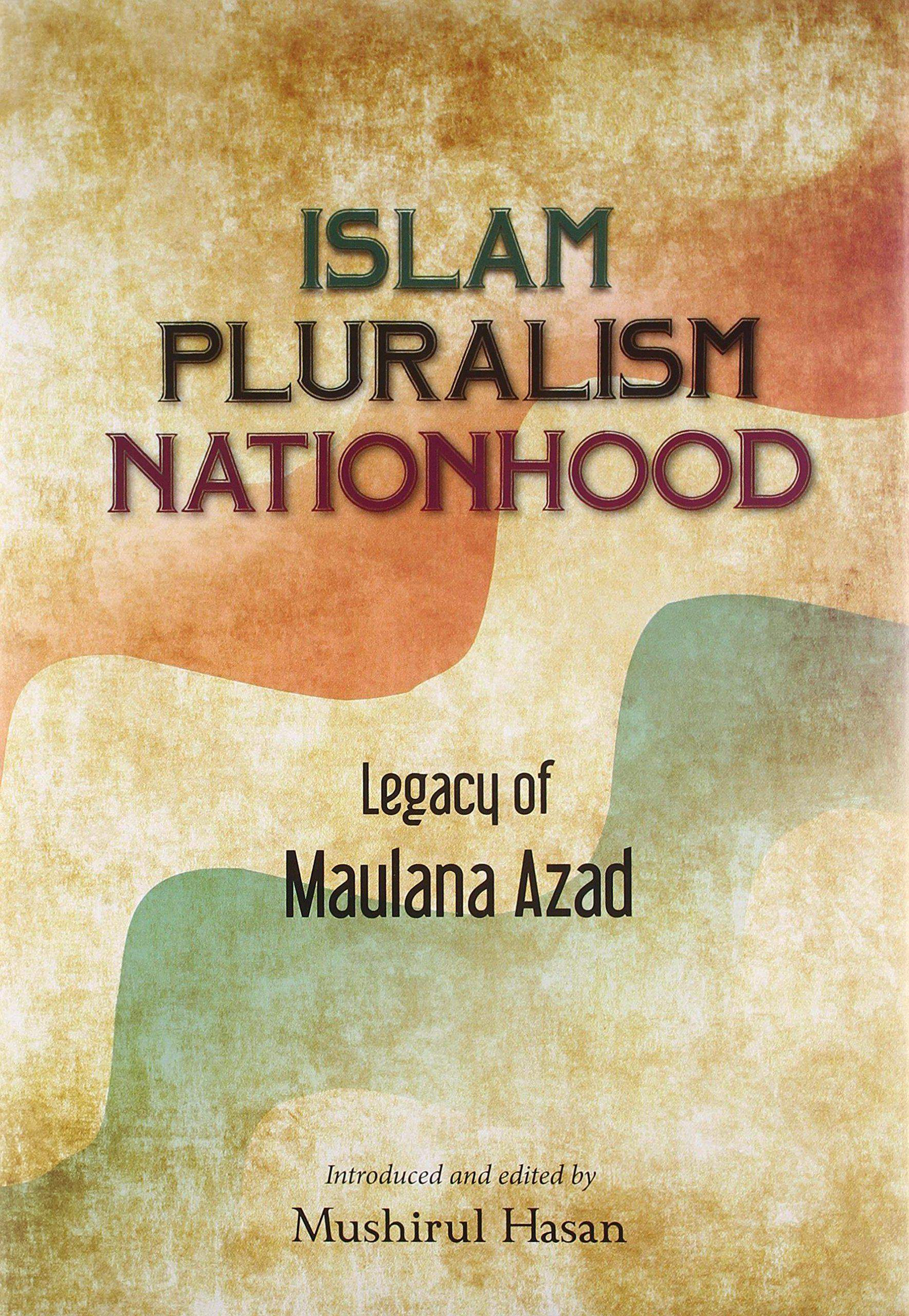 Legacy of Maulana Azad: Islam Pluralism Nationhood