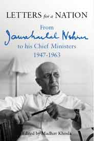 Letters for a Nation From Jawaharlal Nehru to His Chief Ministers 1947 1963