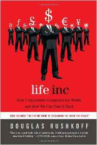 Life Inc How Corporatism Conquered the Worldand How We Can Take It Back